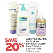 Aveeno, Cetaphil, Live Clean, Skinfix Or Desitin Baby Toiletries - 20% off