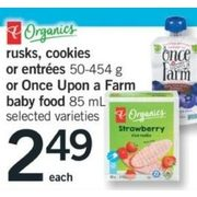 PC Organics Rusks, Cookies Or Entrees Or Once Upon A Farm Baby Food - $2.49